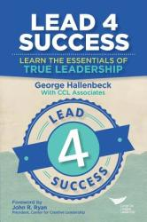 Lead 4 Success: Learn the Essentials of True Leadership (ISBN: 9781604916447)