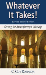 Whatever It Takes! Setting the Atmosphere for Worship (ISBN: 9781604940060)