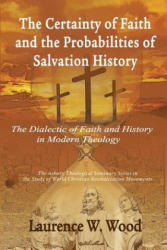 The Certainty of Faith and the Probabilities of Salvation History: The Dialectic of Faith and History in Modern Theology (ISBN: 9781609471088)
