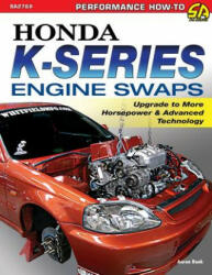Honda K-Series Engine Swaps: Upgrade to More Horsepower & Advanced Technology (ISBN: 9781613254646)
