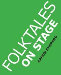 Folktales on Stage: Children's Plays for Reader's Theater (or Readers Theatre), with 16 Scripts from World Folk and Fairy Tales and Legend (ISBN: 9781620355213)