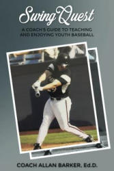 SwingQuest: A Coach's Guide to Teaching and Enjoying Youth Baseball (ISBN: 9781633020856)