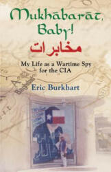Mukhabarat, Baby! My Life as a Wartime Spy for the CIA (ISBN: 9781634903769)