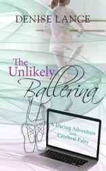 The Unlikely Ballerina: A Daring Adventure with Cerebral Palsy (ISBN: 9781634918763)