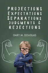 Projections, Expectations, Separations, Judgments & Rejections (ISBN: 9781634931151)