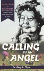 Calling of an Angel: The True Story of Rene Caisse and an Indian Herbal Medicine Called Essiac, Nature's Cure for Cancer (ISBN: 9781635615685)