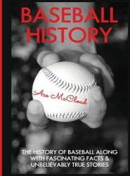 Baseball History: The History of Baseball Along with Fascinating Facts & Unbelievably True Stories (ISBN: 9781640480070)