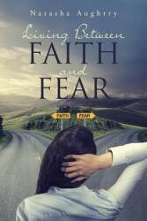 Living Between Faith and Fear (ISBN: 9781641400329)