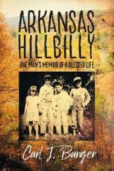 Arkansas Hillbilly: One Man's Memoir of a Blessed Life (ISBN: 9781681818900)