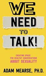 We Need to Talk: Creating Space for Healthy Conversations about Sexuality (ISBN: 9781683145073)