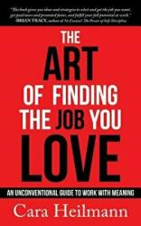 The Art of Finding the Job You Love: An Unconventional Guide to Work with Meaning (ISBN: 9781683509912)