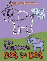 The Beginner's Dot to Dot Children's Activity Book (ISBN: 9781683760467)