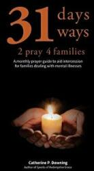 31 Days, 31 Ways 2 Pray 4 Families: A Monthly Prayer Guide to Aid Intercession for Families Dealing with Mental Illnesses (ISBN: 9781732404601)