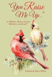 You Raise Me Up. . . : To Grieve, Smile, Laugh, Respect and Lead! (ISBN: 9781732704916)