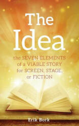 The Idea: The Seven Elements of a Viable Story for Screen, Stage or Fiction (ISBN: 9781732753013)