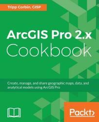 Arcgis Pro 2. X Cookbook (ISBN: 9781788299039)