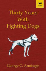 Thirty Years with Fighting Dogs (ISBN: 9781905124046)