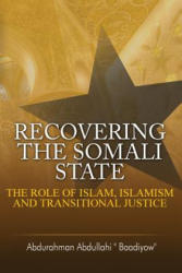 Recovering the Somali State: The Role of Islam, Islamism and Transitional Justice (ISBN: 9781909112629)