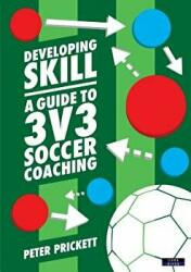 Developing Skill: A Guide to 3v3 Soccer Coaching (ISBN: 9781911121541)