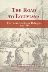 The Road to Louisiana: The Saint-Domingue Refugees 1792-1809 (ISBN: 9781935754602)