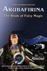 Arubafirina: The Book of Fairy Magic--An Extraordinary Restoration of the Ancient Keys (ISBN: 9781936926329)
