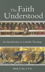 The Faith Understood: An Introduction to Catholic Theology (ISBN: 9781937155988)