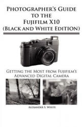 Photographer's Guide to the Fujifilm X10 (ISBN: 9781937986049)