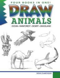 Draw Animals: Ocean - Rainforest - Desert - Grasslands (ISBN: 9781943158003)