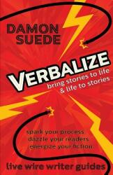 Verbalize: Bring Stories to Life & Life to Stories (ISBN: 9781945043031)