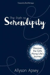 The Path to Serendipity: Discover the Gifts Along Life's Journey (ISBN: 9781946444714)