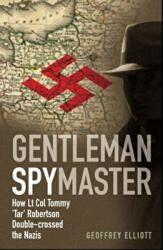 Gentleman Spymaster - How Lt. Col. Tommy 'Tar' Robertson Double-crossed the Nazis (2011)