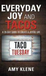 Everyday Joy and Tacos: A 28-Day Guide to Create a Joyful Life (ISBN: 9781982217877)