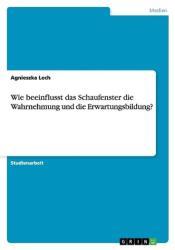 Wie Beeinflusst Das Schaufenster Die Wahrnehmung Und Die Erwartungsbildung? (ISBN: 9783656953760)