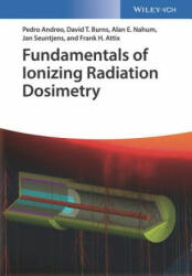 Fundamentals of Ionizing Radiation Dosimetry - Pedro Andreo, David T. Burns, Alan E. Nahum, Jan Seuntjens, Frank Herbert Attix (ISBN: 9783527409211)