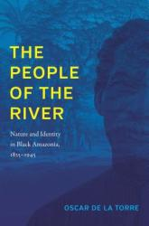 The People of the River: Nature and Identity in Black Amazonia, 1835-1945 (ISBN: 9781469643236)