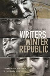 Writers of the Winter Republic - Literature and Resistance in Park Chung Hee's Korea (ISBN: 9780824879372)