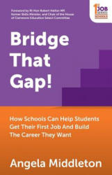 Bridge That Gap! - How Schools Can Help Students Get Their First Job And Build The Career They Want (ISBN: 9781784521356)