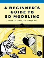 3d Modeling For Makers - A Guide to Autodesk Fusion 360 (ISBN: 9781593279264)