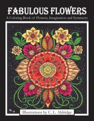 Fabulous Flowers: A Coloring Book of Flowers, Imagination and Symmetry (ISBN: 9781730844478)