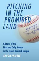 Pitching in the Promised Land - A Story of the First and Only Season in the Israel Baseball League (ISBN: 9780803234727)