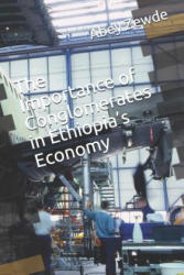 The Importance of Conglomerates in Ethiopia's Economy - Abey Zewde (ISBN: 9781731433985)
