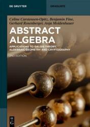 Abstract Algebra - Celine Carstensen-Opitz, Benjamin Fine, Gerhard Rosenberger, Anja Moldenhauer (2019)