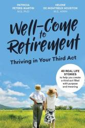 Well-Come to Retirement: Thriving in Your Third ACT (ISBN: 9780997683486)