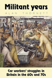 Militant Years - Car Workers' Struggles in Britain in the 60s and 70s (ISBN: 9780902869738)