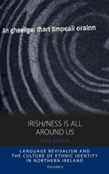 Irish/ness is All Around Us - Language Revivalism and the Culture of Ethnic Identity in Northern Ireland (ISBN: 9780857459138)