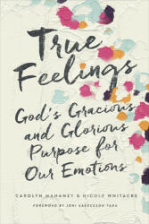 True Feelings - God's Gracious and Glorious Purpose for Our Emotions (ISBN: 9781433552472)