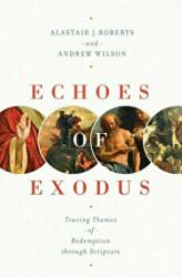 Echoes of Exodus: Tracing Themes of Redemption Through Scripture, Paperback (ISBN: 9781433557989)