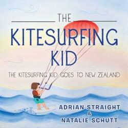 The Kitesurfing Kid: The Kitesurfing Kid Goes to New Zealand (ISBN: 9781524604639)