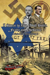 I Swear to You, Adolf Hitler, Fealty and Obedience - Adalbert Lallier (ISBN: 9781483620060)