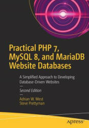 Practical PHP 7, MySQL 8, and MariaDB Website Databases - Adrian W. West, Steve Prettyman (ISBN: 9781484238424)